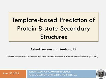 Template-based Prediction of Protein 8-state Secondary Structures June 12 th 2013 Ashraf Yaseen and Yaohang Li DEPARTMENT OF COMPUTER SCIENCE OLD DOMINION.