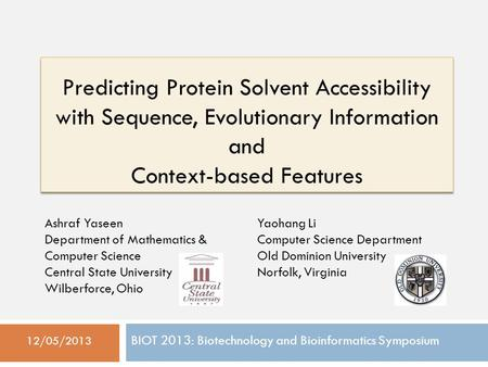 Predicting Protein Solvent Accessibility with Sequence, Evolutionary Information and Context-based Features 12/05/2013 Ashraf Yaseen Department of Mathematics.