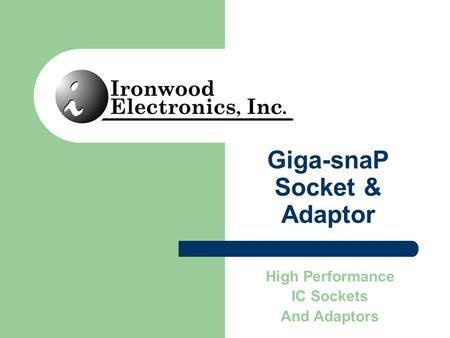 Giga-snaP Socket & Adaptor High Performance IC Sockets And Adaptors.