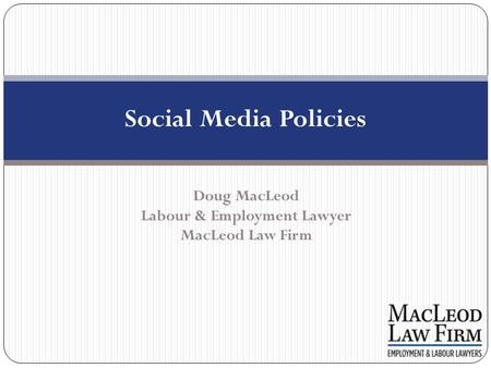 Social Media Policies Doug MacLeod Labour & Employment Lawyer MacLeod Law Firm.