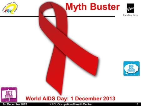 World AIDS Day: 1 December 2013 Myth Buster 11st December 2013 KPCL Occupational Health Centre.
