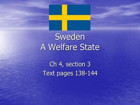 Sweden A Welfare State Ch 4, section 3 Text pages 138-144.