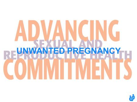 UNWANTED PREGNANCY. unwanted pregnancy and unsafe abortion ( 2 ) An unwanted pregnancy is a pregnancy that a woman or girl decides, of her own free will,