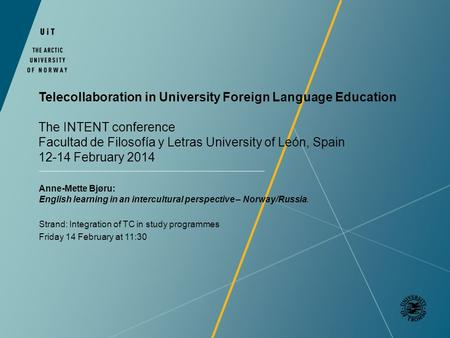Telecollaboration in University Foreign Language Education The INTENT conference Facultad de Filosofía y Letras University of León, Spain 12-14 February.