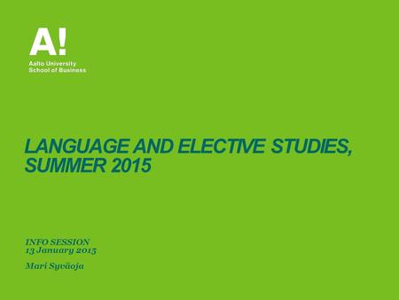 INFO SESSION 13 January 2015 Mari Syväoja LANGUAGE AND ELECTIVE STUDIES, SUMMER 2015.