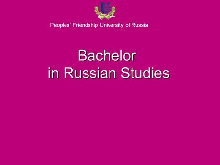 Peoples' Friendship University of Russia Bachelor in Russian Studies.