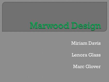 Miriam Davis Lenora Glass Marc Glover.  Purpose  Our Employees  Training.