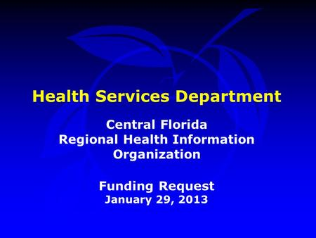 Health Services Department Central Florida Regional Health Information Organization Funding Request January 29, 2013.