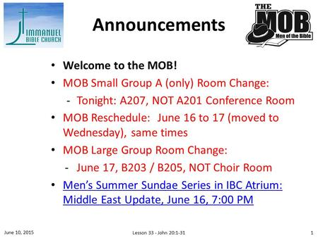 Welcome to the MOB! MOB Small Group A (only) Room Change: ­Tonight: A207, NOT A201 Conference Room MOB Reschedule: June 16 to 17 (moved to Wednesday),