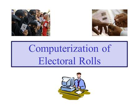 Computerization of Electoral Rolls. THE ADMINISTRATIVE MACHINERY 2.