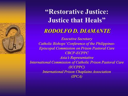 """Restorative Justice: Justice that Heals"" RODOLFO D. DIAMANTE Executive Secretary Catholic Bishops' Conference of the Philippines- Episcopal Commission."