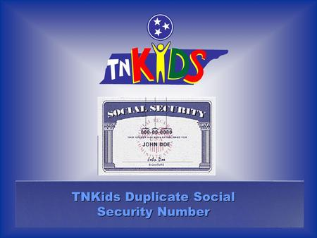 TNKids Duplicate Social Security Number. The following graphics are designed to help you to navigate through this Computer Based Training. The navigational.