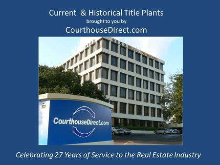 Current & Historical Title Plants brought to you by CourthouseDirect.com Celebrating 27 Years of Service to the Real Estate Industry.
