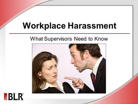 Workplace Harassment What Supervisors Need to Know.