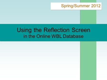 Using the Reflection Screen in the Online WBL Database Spring/Summer 2012.