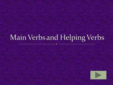 A verb phrase consists of two things: 1. The main verb – last word in the verb phrase 2. A helping verb – all other words in the verb phrase Example: