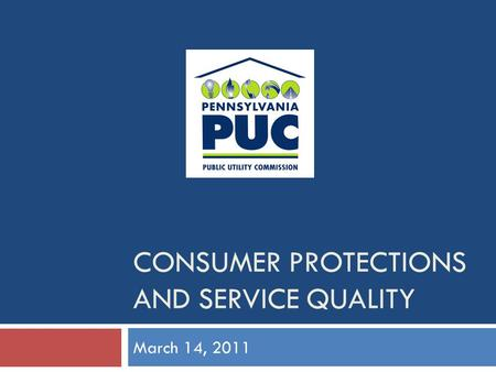 CONSUMER PROTECTIONS AND SERVICE QUALITY March 14, 2011.