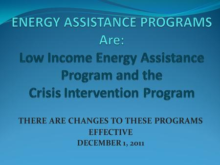 THERE ARE CHANGES TO THESE PROGRAMS EFFECTIVE DECEMBER 1, 2011.