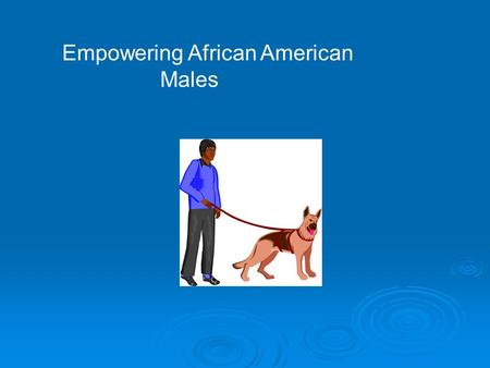 Empowering African American Males. Stereotypes Stereotypes are dangerous perceptions we all have. Checking one's own attitude and hidden behaviors.