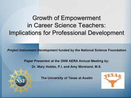 Project Instrument Development funded by the National Science Foundation Paper Presented at the 2009 AERA Annual Meeting by: Dr. Mary Hobbs, P.I. and Amy.