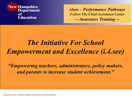 Initiative for School Empowerment and Excellence i4see – Performance Pathways Follow The Child Assistance Center -- Awareness Training -- The Initiative.