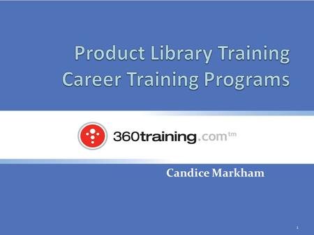 Candice Markham 1. Agenda Define Career Training Programs verses a Kit or Bundle Top 3 selling points for 360 CTPs vs.. the competition New Programs –