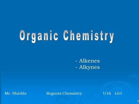 1 - Alkenes - Alkynes Mr. ShieldsRegents Chemistry U16 L03.