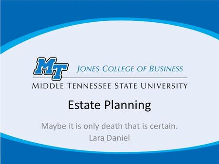 Estate Planning Maybe it is only death that is certain. Lara Daniel.