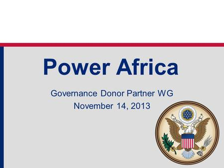 Power Africa Governance Donor Partner WG November 14, 2013.