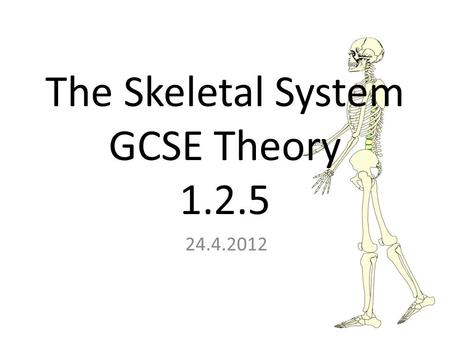 24.4.2012 The Skeletal System GCSE Theory 1.2.5. In Today's Lesson Learning Objectives: Can I explain the ranges of movement at a joint? (B) Do I understand.