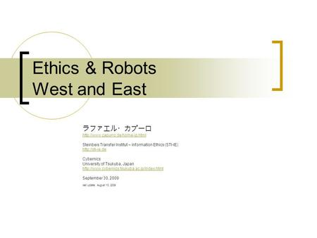 Ethics & Robots West and East ラファエル・カプーロ  Steinbeis Transfer Institut – Information Ethics (STI-IE)
