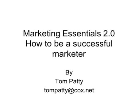 Marketing Essentials 2.0 How to be a successful marketer By Tom Patty