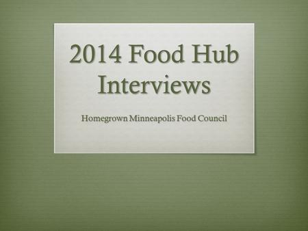 2014 Food Hub Interviews Homegrown Minneapolis Food Council.