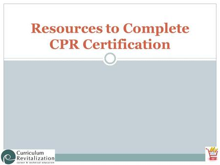 Resources to Complete CPR Certification. Anticipated Problems What are the basic techniques for administering CPR? What recent revisions or updates have.