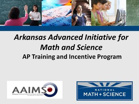 Arkansas Advanced Initiative for Math and Science AP Training and Incentive Program.