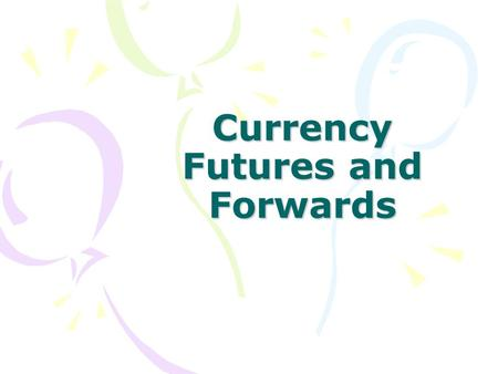 Currency Futures and Forwards. Outline Meaning of Futures Features of Futures Contracts Using Futures for Hedging and Speculation Meaning of Forwards.