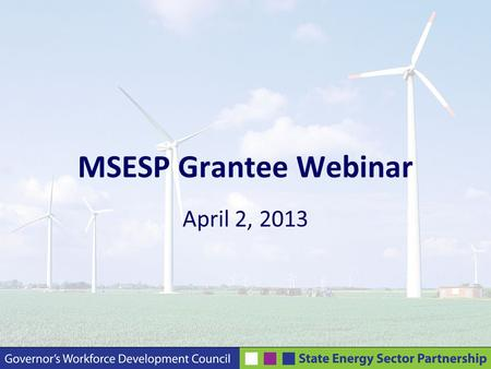 MSESP Grantee Webinar April 2, 2013. Agenda Record Webinar Welcome Administrative Updates Job Placement/Retention Follow-ups Getting to Know You: WDI.