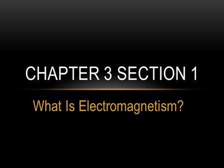What Is Electromagnetism? CHAPTER 3 SECTION 1. SPONGEBOB LAWYERPANTS YOUR HONOR.