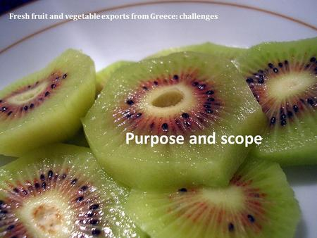 Fresh fruit and vegetable exports from Greece: challenges Purpose and scope.