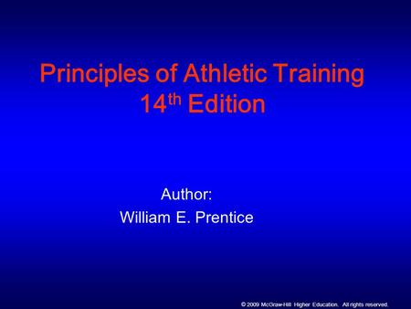 © 2009 McGraw-Hill Higher Education. All rights reserved. Principles of Athletic Training 14 th Edition Author: William E. Prentice.