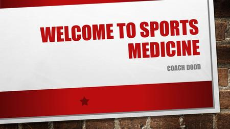 WELCOME TO SPORTS MEDICINE COACH DODD. WELCOME TAKE ROLL WELCOME TO WHS SPORTS MEDICINE GO OVER THE SYLLABUS.