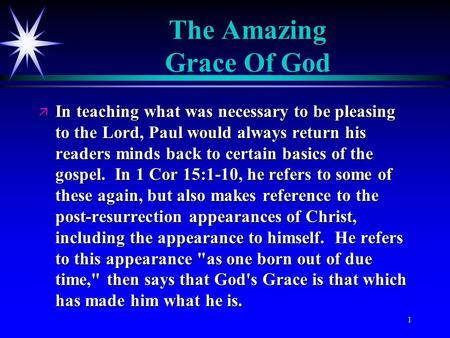 The Amazing Grace Of God ä In teaching what was necessary to be pleasing to the Lord, Paul would always return his readers minds back to certain basics.