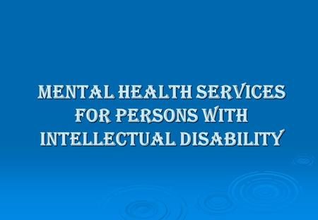 MENTAL HEALTH SERVICES FOR PERSONS WITH INTELLECTUAL DISABILITY.