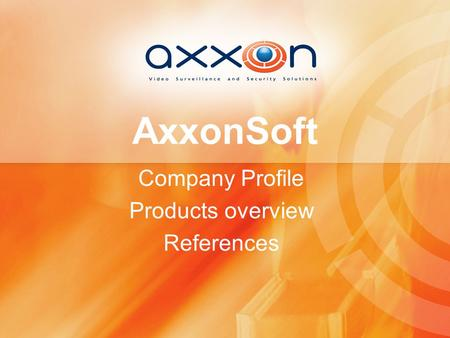 AxxonSoft Company Profile Products overview References.