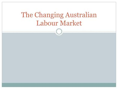 The Changing Australian Labour Market. Trade Unions What is a trade union? Types - Occupation based (Electrical trade union) - Industry based (Finance.