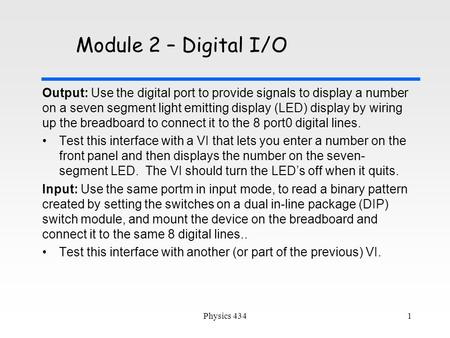 Module 2 – Digital I/O Output: Use the digital port to provide signals to display a number on a seven segment light emitting display (LED) display by wiring.