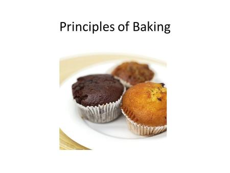 Principles of Baking. Different Ingredients have specific purposes Flour- provides protein and starch – This forms the structure of baked goods Liquids-