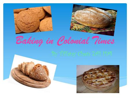 Baking in Colonial Times - By Tiffany Chen 7A1 ID4.
