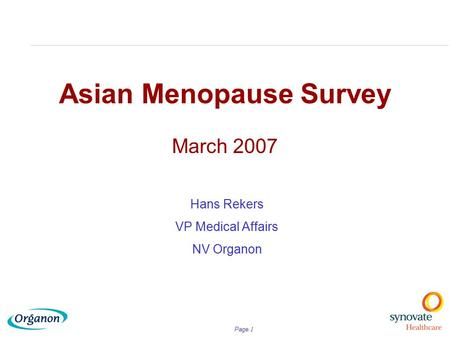 Page. 1 Asian Menopause Survey March 2007 Hans Rekers VP Medical Affairs NV Organon.