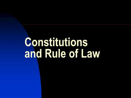 "Constitutions and Rule of Law. "" Law in its broader significance reigns everywhere. Where life exists, there are universal laws of life, and for each."